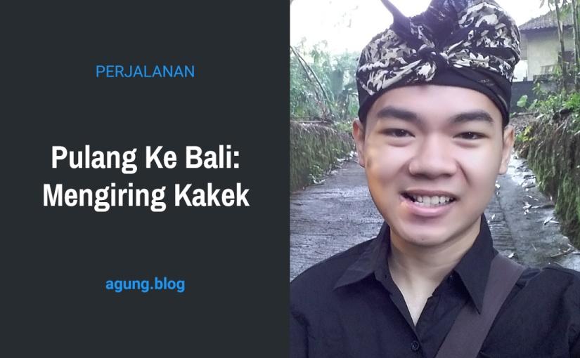 Pulang ke Bali: MengiringKakek
