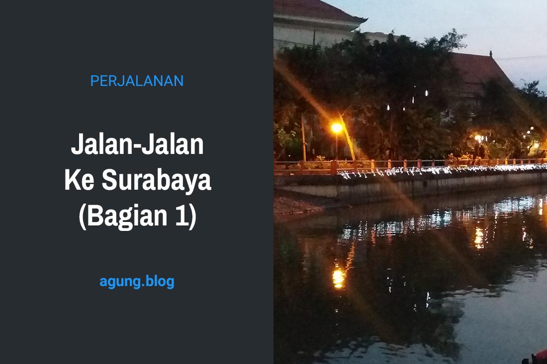 Jalan-Jalan Ke Surabaya (Bagian 1)