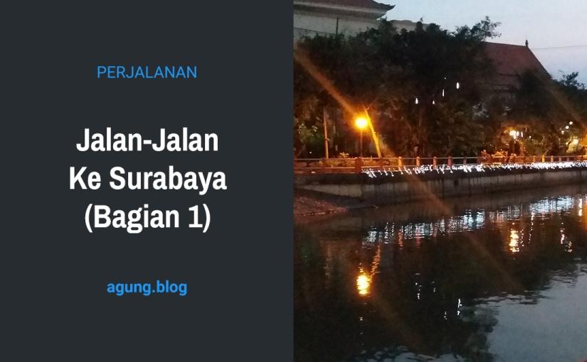 Jalan-Jalan Ke Surabaya (Bagian1)