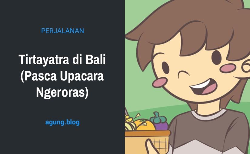 Tirtayatra di Bali (Pasca UpacaraNgeroras)