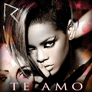 Rihanna – Te Amo