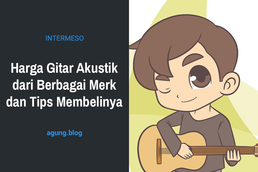 Harga Gitar Akustik Dari Berbagai Merk Dan Tips Membelinya Agung