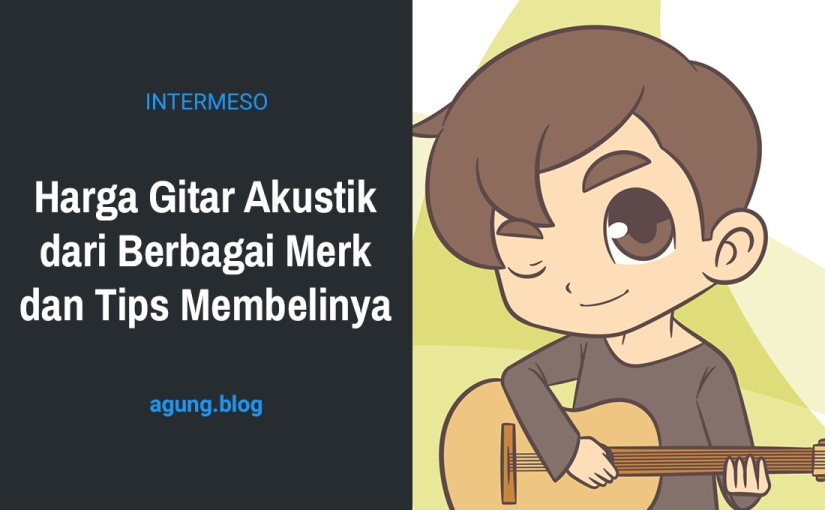 Harga Gitar Akustik dari Berbagai Merk dan TipsMembelinya
