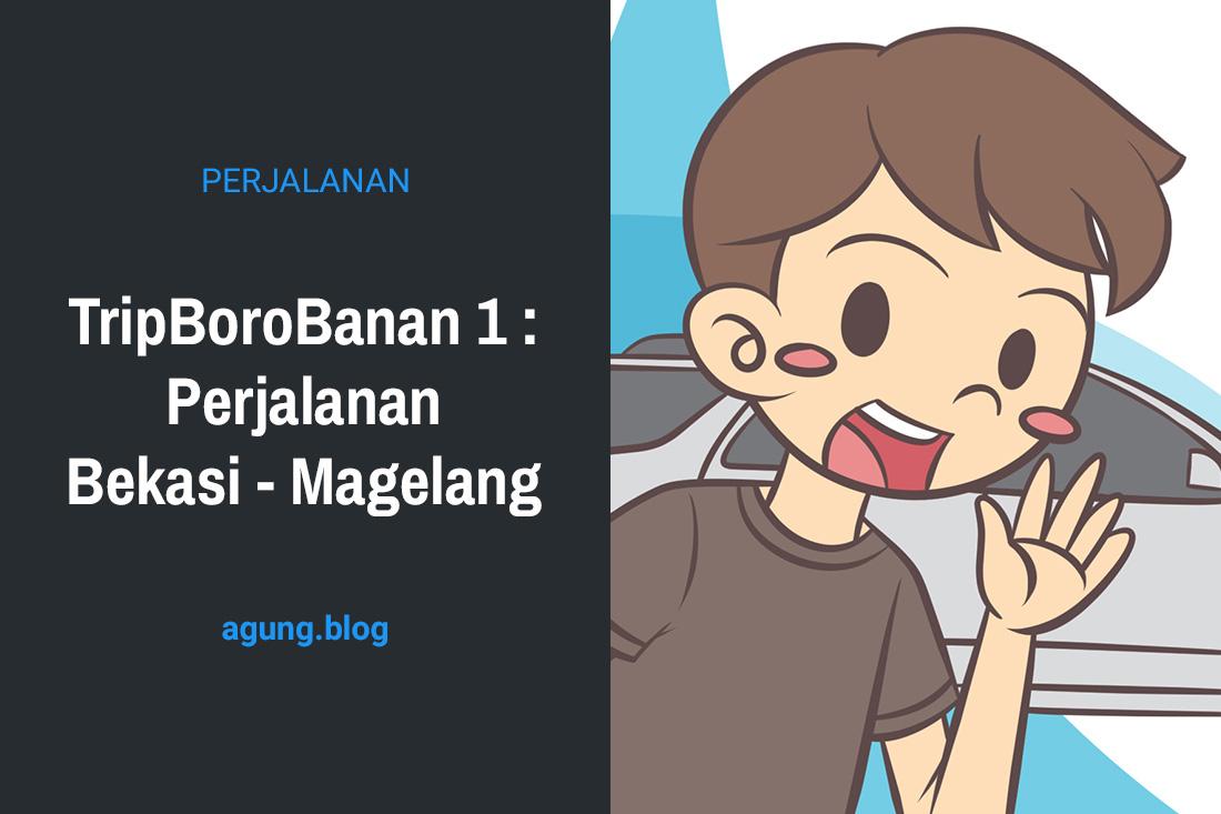 TripBoroBanan 1 : Perjalanan Bekasi – Magelang