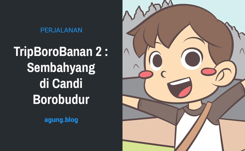 TripBoroBanan 2 : Sembahyang di Candi Borobudur