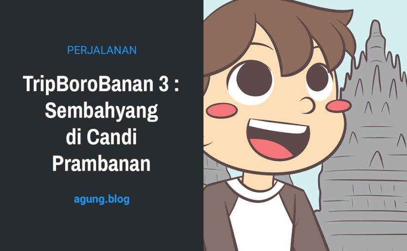 TripBoroBanan 3 : Sembahyang di CandiPrambanan
