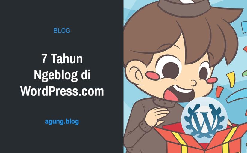 7 Tahun Ngeblog diWordPress.com