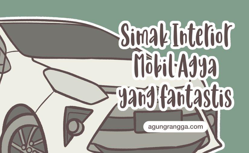Simak Interior Mobil Agya yangFantastis